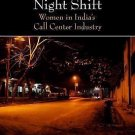 Working the Night Shift : Women in India's Call Center Industry by Reena...