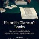 Heinrich Glarean's Books : The Intellectual World of a Sixteenth-Century...
