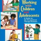 Working with Children and Adolescents : A Guide for the Occupational Therapy...