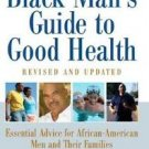 The Black Man's Guide to Good Health : Essential Advice for African-American...