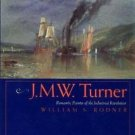 J. M. W. Turner : Romantic Painter of the Industrial Revolution by William S....