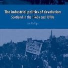 The Industrial Politics of Devolution : Scotland in the 1960s and 1970s by...