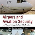Airport and Aviation Security : U. S. Policy and Strategy in the Age of...