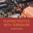 Columbia/Hurst: Playing Politics with Terrorism : A User's Guide by George...