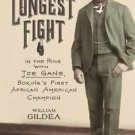 The Longest Fight : In the Ring with Joe Gans, Boxing's First African...