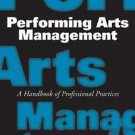 Performing Arts Management : A Handbook of Professional Practices by Tobie S....