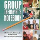 The Group Therapist's Notebook : Homework, Handouts, and Activities for Use...
