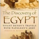 The Discovery of Egypt : Vivant Denon's Travels with Napoleon's Army by...