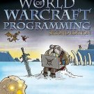 World of Warcraft Programming : A Guide and Reference for Creating WoW Addons...