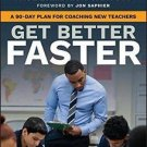 Get Better Faster : A 90-Day Plan for Developing New Teachers by Paul...