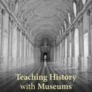 Teaching History with Museums : Strategies for K-12 Social Studies by Alan S....