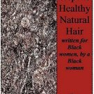 Seven Steps to Healthy Natural Hair; Written for Black Women, by a Black...