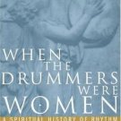 When the Drummers Were Women : A Spiritual History of Rhythm by Layne Redmond...