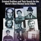 Manhunters : Criminal Profilers and Their Search for the World's Most Wanted...