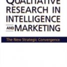 Qualitative Research in Intelligence and Marketing : The New Strategic...