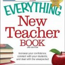 The Everything New Teacher Book : A Survival Guide for the First Year and...