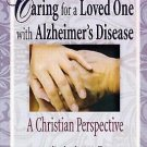 Caring for a Loved One with Alzheimer's Disease : A Christian Perspective by...