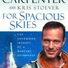 For Spacious Skies : The Uncommon Journey of a Mercury Astronaut by Kris...