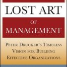 Lost Art of Management : Peter Drucker's Timeless Vision for Building...