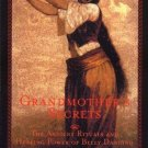 Grandmother's Secrets : The Ancient Rituals and Healing Power of Belly...
