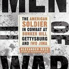 Men of War : The American Soldier in Combat at Bunker Hill, Gettysburg, and...