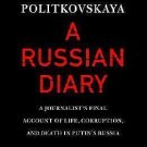 A Russian Diary : A Journalist's Final Account of Life, Corruption, and Death...