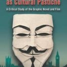 V for Vendetta As Cultural Pastiche : A Critical Study of the Graphic Novel...
