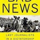 Bad News : The Last Journalists in a Dictatorship by Anjan Sundaram (2016,...