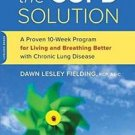 The COPD Solution : A Proven 12-Week Program for Living and Breathing Better...