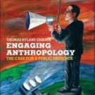 Engaging Anthropology : The Case for a Public Presence by Thomas Hylland...
