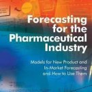 Forecasting for the Pharmaceutical Industry : Models for New Product and In-Mark