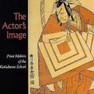 The Actor's Image : Print Makers of the Katsukawa School by Timothy A. R....