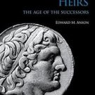 Alexander's Heirs : The Age of the Successors by Edward M. Anson (2014, Hardcove