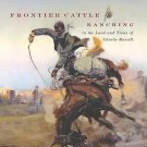Frontier Cattle Ranching in the Land and Times of Charlie Russell by W. M....