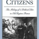 Lawyers and Citizens : The Making of a Political Elite in Old Regime France...