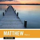 The New Testament for Everyone: Matthew for Everyone, Chapters 16-28 Pt. 2 by...