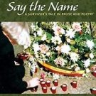 Say the Name : A Survivor's Tale in Prose and Poetry by Judith H. Sherman...