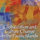Globalization and Culture Change in the Pacific Islands by Victoria S....
