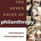 The Seven Faces of Philanthropy : A New Approach to Cultivating Major Donors...