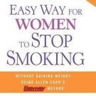 The Easy Way for Women to Stop Smoking : A Revolutionary Approach Using Allen...