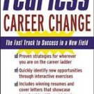 Fearless Career Change : The Fast Track to Success in a New Field by Marky...