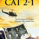 Black Cat 2-1 : The True Story of a Vietnam Helicopter Pilot and His Crew by...