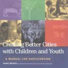 Creating Better Cities with Children and Youth : A Manual for Participation...