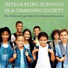 Integrating Schools in a Changing Society : New Policies and Legal Options...