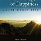 The Psychology of Happiness : A Good Human Life by Samuel S. Franklin (2009,...