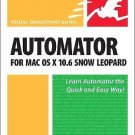 Visual QuickStart Guide: Automator for Mac OS X 10. 6 Snow Leopard : Visual...
