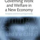 Governing Work and Welfare in a New Economy : European and American...