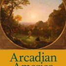 New Directions in Narrative History: Arcadian America : The Death and Life of...