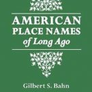 American Place Names of Long Ago : A Republication of the Index to Cram's...