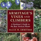 Armitage's Vines and Climbers : A Gardener's Guide to the Best Vertical...
